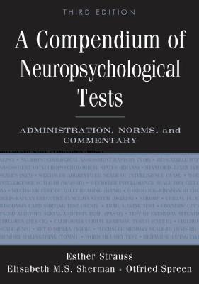 A Compendium of Neuropsychological Tests By Strauss, Esther/ Sherman, Elisabeth M. S./ Spreen, Otfried/ Spreen, Ofried
